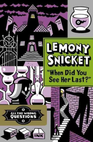 when did you see her last -- Lemony Snicket_0